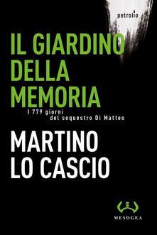Il Giardino Della Memoria. I 779 Giorni Del Sequestro Di Matteo
