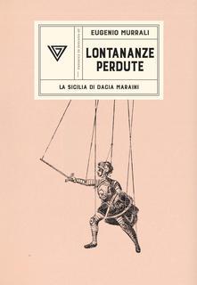 Lontananze Perdute. La Sicilia Di Dacia Maraini