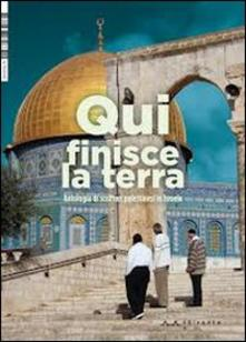 Qui Finisce La Terra. Antologia Di Scrittori Palestinesi In Israele