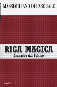Riga Magica. Cronache Dal Baltico