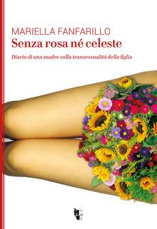 Senza Rosa Né Celeste. Diario Di Una Madre Sulla Transessualità Della Figlia