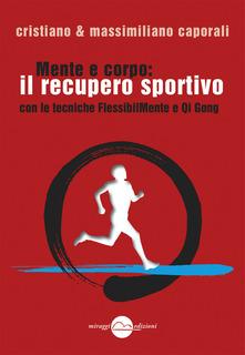 Mente E Corpo: Il Recupero Fisico Sportivo Con Le Tecniche FlessibilMente E Qi Gong