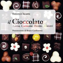 Il Cioccolato. Storia, Curiosità, Ricette, Maestri