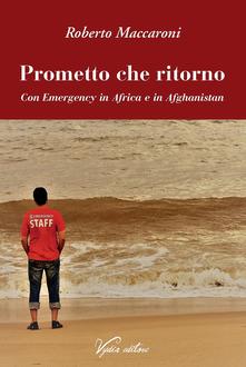 Prometto Che Ritorno. Con Emergency In Africa E In Afghanistan