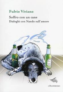 Soffro Con Un Cane. Dialoghi Con Nando Sull'amore
