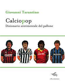 Calciopop. Dizionario Sentimentale Del Pallone