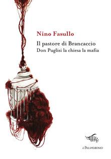 Il Pastore Di Brancaccio. Don Puglisi La Chiesa La Mafia