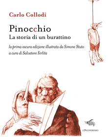 Pinocchio. La Storia Di Un Burattino. La Prima Oscura Edizione Illustrata Da Simone Stuto