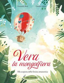Vera La Mongolfiera. Alla Scoperta Della Foresta Amazzonica