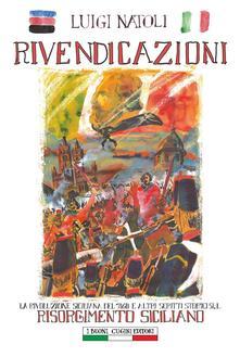 Rivendicazioni. La Rivoluzione Siciliana Del 1860 E Altri Scritti Sul Risorgimento Italiano