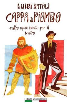 Cappa Di Piombo E Altre Opere Inedite Per Il Teatro