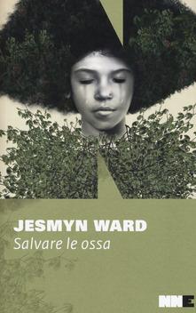 Salvare Le Ossa. Trilogia Di Bois Sauvage. Vol. 1