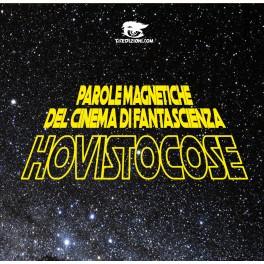 HOVISTOCOSE – Parole Magnetiche Del Cinema Di Fantascienza