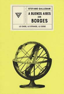 A Buenos Aires Con Borges. Le Case, Le Strade, Le Cose